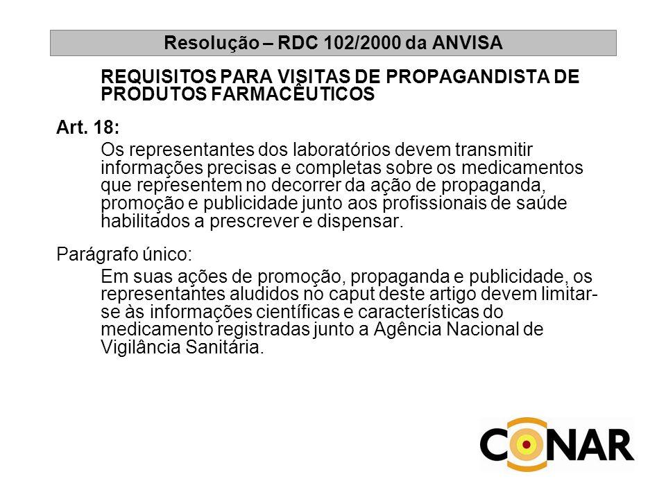 Resolução – RDC 102/2000 da ANVISA REQUISITOS PARA VISITAS DE PROPAGANDISTA DE PRODUTOS FARMACÊUTICOS Art. 18: Os representantes dos laboratórios deve