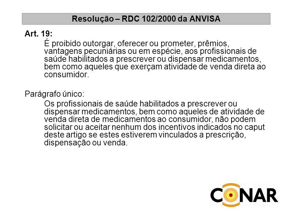 Resolução – RDC 102/2000 da ANVISA Art. 19: É proibido outorgar, oferecer ou prometer, prêmios, vantagens pecuniárias ou em espécie, aos profissionais