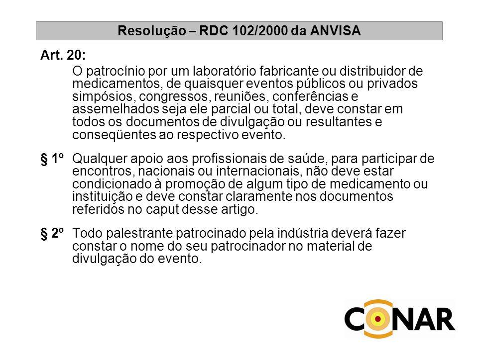 Resolução – RDC 102/2000 da ANVISA Art. 20: O patrocínio por um laboratório fabricante ou distribuidor de medicamentos, de quaisquer eventos públicos