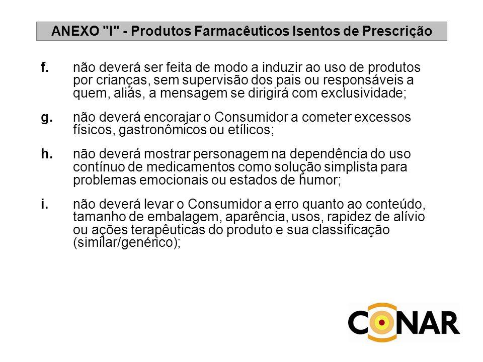 ANEXO I - Produtos Farmacêuticos Isentos de Prescrição j.deverá ser cuidadosa e verdadeira quanto ao uso da palavra escrita ou falada bem como de efeitos visuais.