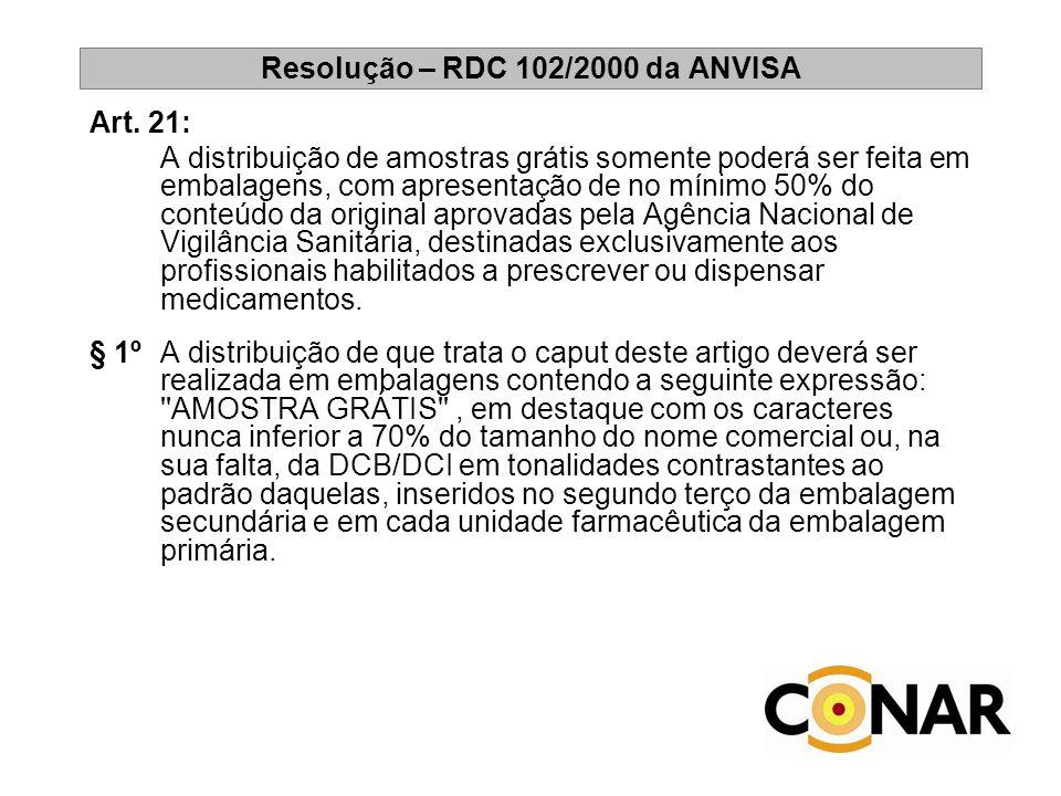 Resolução – RDC 102/2000 da ANVISA Art. 21: A distribuição de amostras grátis somente poderá ser feita em embalagens, com apresentação de no mínimo 50