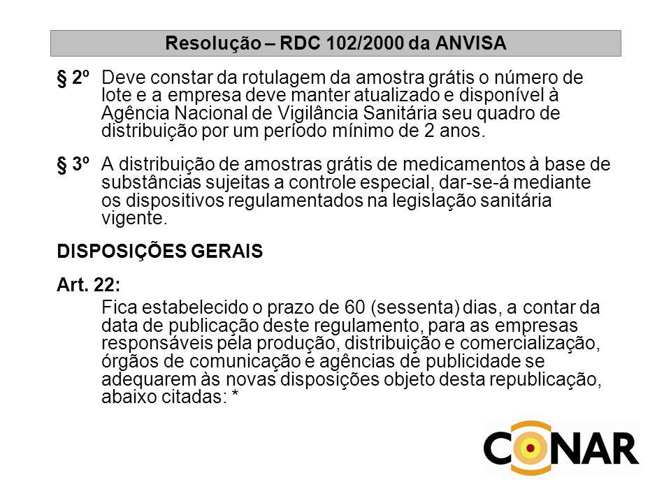 Resolução – RDC 102/2000 da ANVISA § 2ºDeve constar da rotulagem da amostra grátis o número de lote e a empresa deve manter atualizado e disponível à