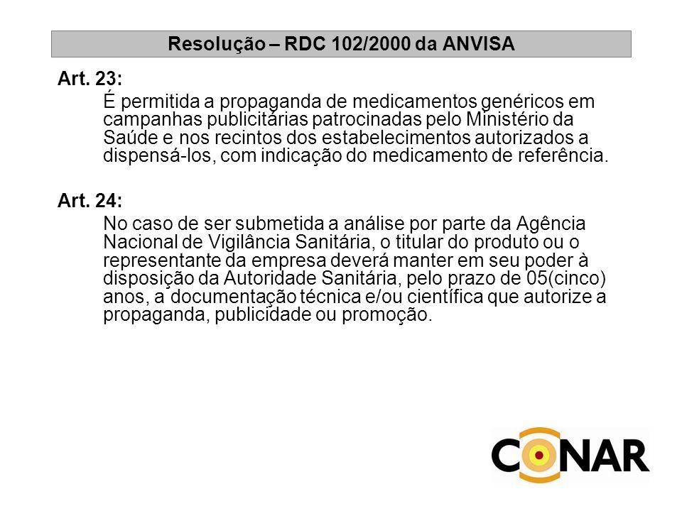 Resolução – RDC 102/2000 da ANVISA Art. 23: É permitida a propaganda de medicamentos genéricos em campanhas publicitárias patrocinadas pelo Ministério