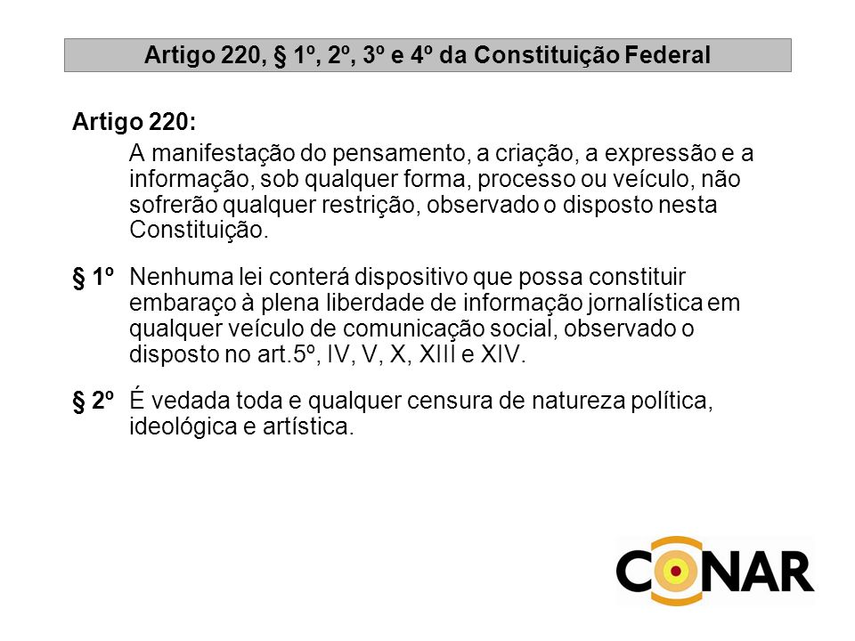 Artigo 220, § 1º, 2º, 3º e 4º da Constituição Federal Artigo 220: A manifestação do pensamento, a criação, a expressão e a informação, sob qualquer fo