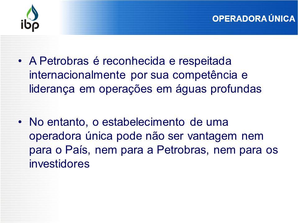 OPERADORA ÚNICA A Petrobras é reconhecida e respeitada internacionalmente por sua competência e liderança em operações em águas profundas No entanto,