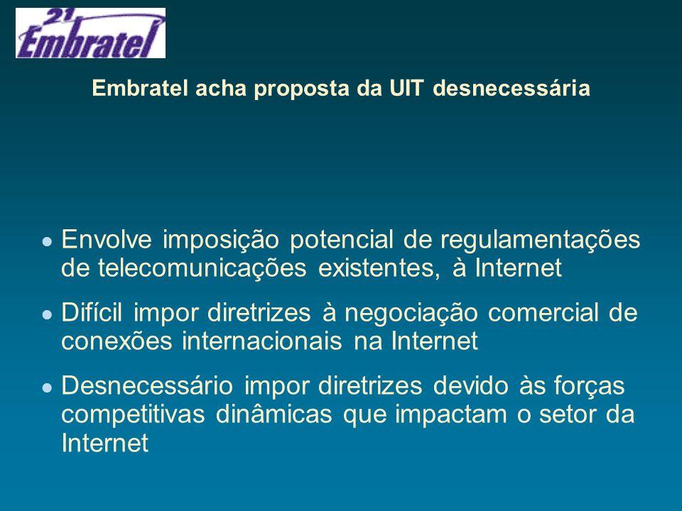 Embratel acha proposta da UIT desnecessária Envolve imposição potencial de regulamentações de telecomunicações existentes, à Internet Difícil impor di