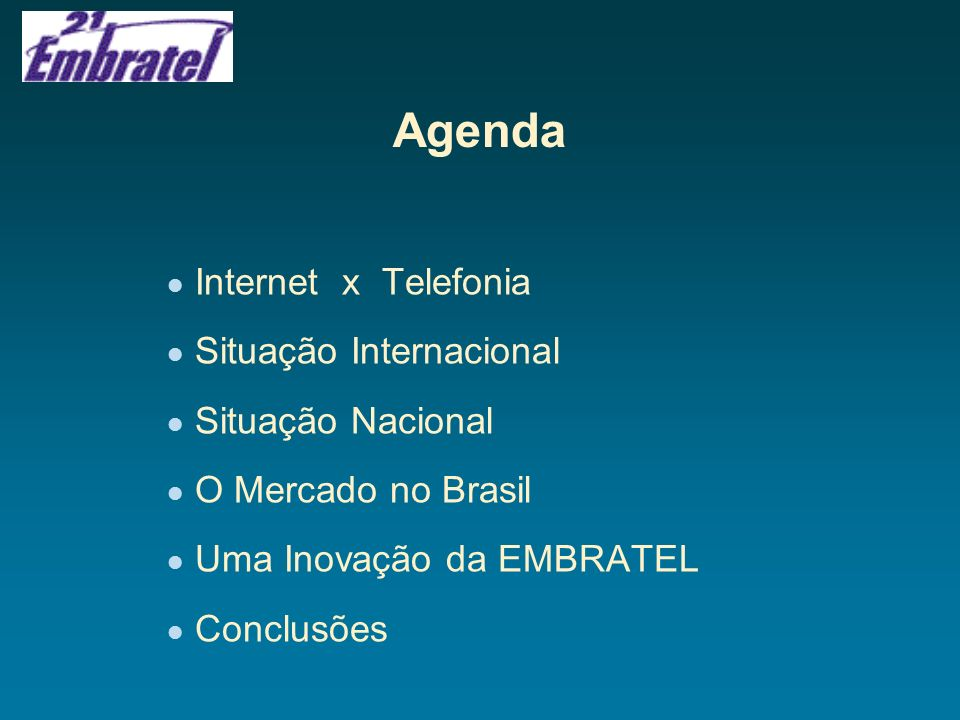 Agenda Internet x Telefonia Situação Internacional Situação Nacional O Mercado no Brasil Uma Inovação da EMBRATEL Conclusões