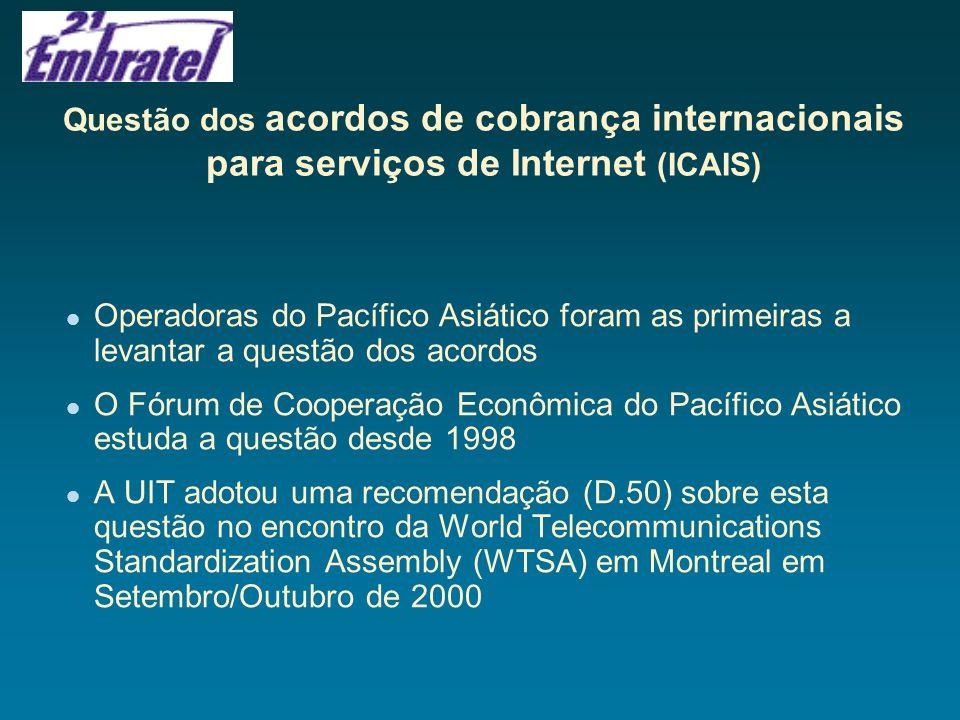 Recomendação da UIT no encontro da WTSA em Montreal (2000) Reconhece que as conexões internacionais na Internet permanecem sujeitas a acordos comerciais Recomenda que entidades que estabeleçam conexões internacionais na Internet levem em conta possíveis necessidades de remuneração Remuneração com base em fluxo do tráfego, número de rotas, cobertura geográfica e custo da transmissão internacional