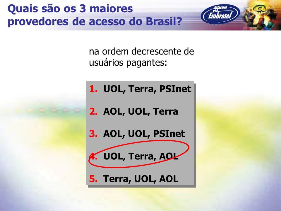 Quais são os 3 maiores provedores de acesso do Brasil? 1. UOL, Terra, PSInet 2. AOL, UOL, Terra 3. AOL, UOL, PSInet 4. UOL, Terra, AOL 5. Terra, UOL,