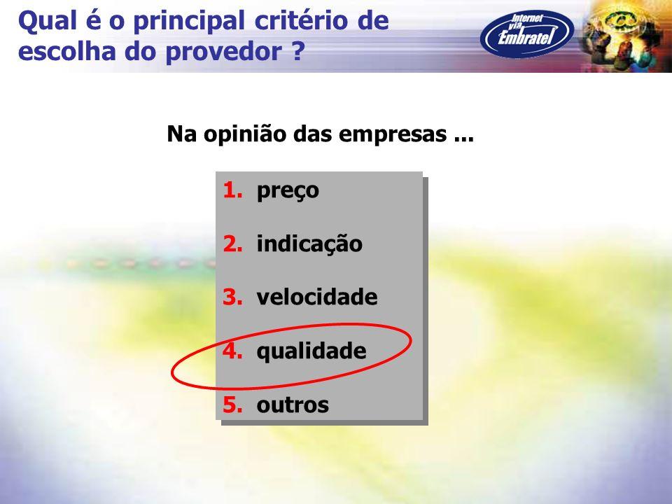 Qual é o principal critério de escolha do provedor ? 1. preço 2. indicação 3. velocidade 4. qualidade 5. outros 1. preço 2. indicação 3. velocidade 4.