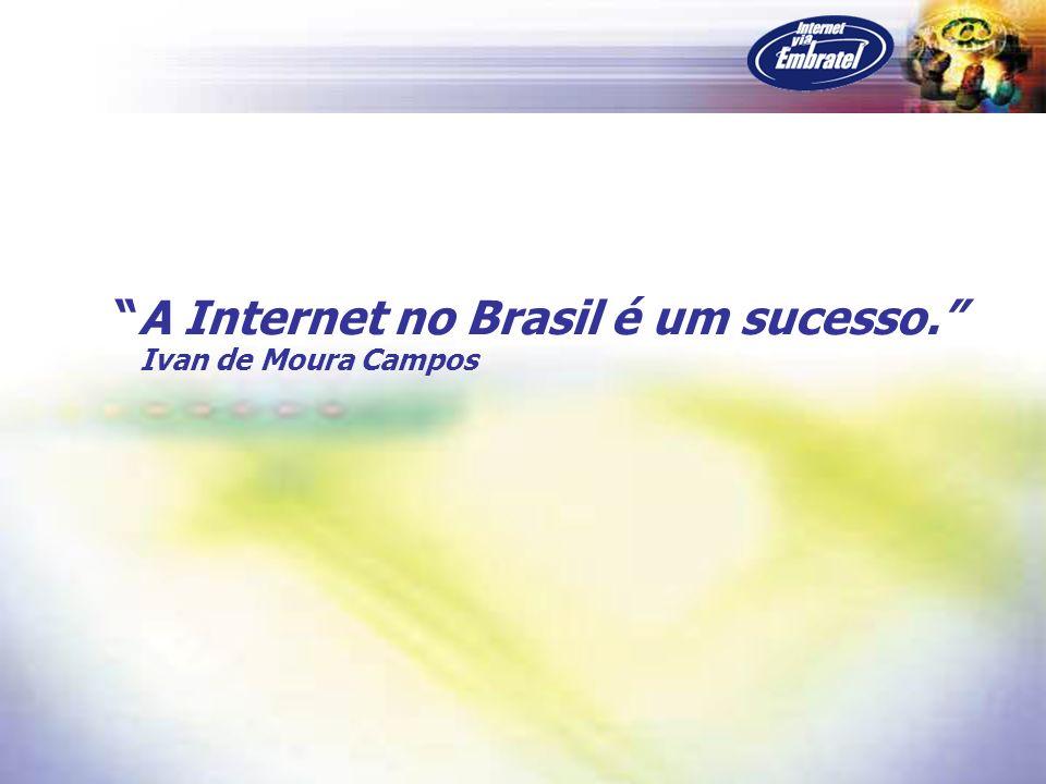 A Internet no Brasil é um sucesso. Ivan de Moura Campos