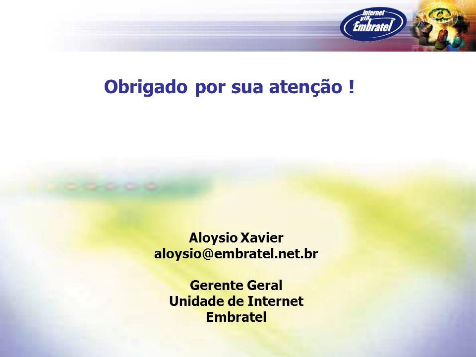 Obrigado por sua atenção ! Aloysio Xavier aloysio@embratel.net.br Gerente Geral Unidade de Internet Embratel