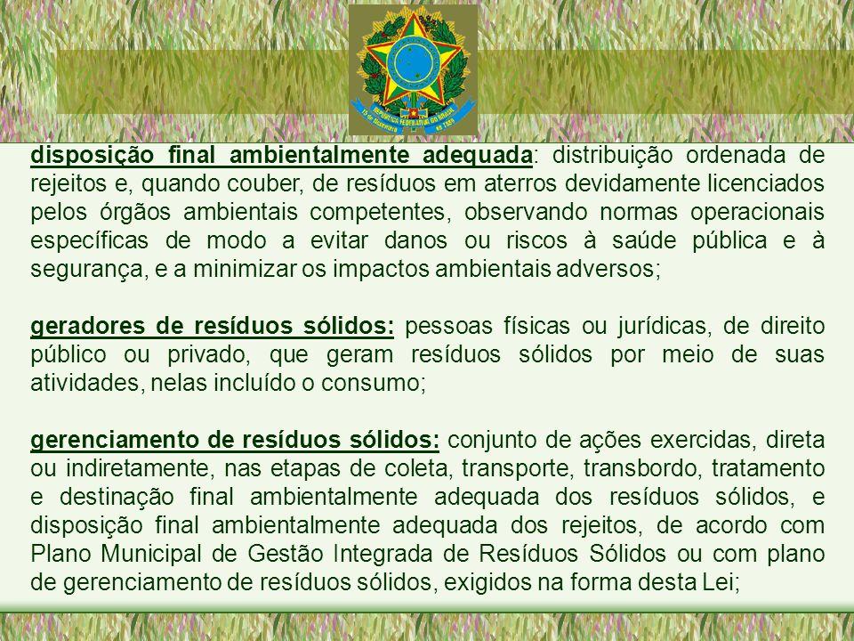 disposição final ambientalmente adequada: distribuição ordenada de rejeitos e, quando couber, de resíduos em aterros devidamente licenciados pelos órg