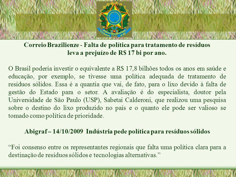 Correio Brazilienze - Falta de política para tratamento de resíduos leva a prejuízo de R$ 17 bi por ano. O Brasil poderia investir o equivalente a R$