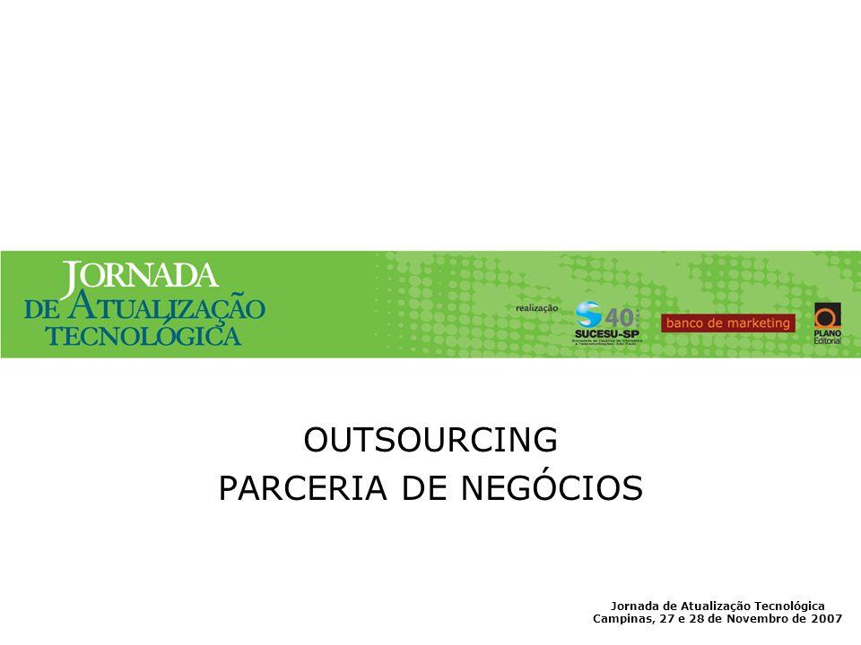 Jornada de Atualização Tecnológica Campinas, 27 e 28 de Novembro de 2007 OUTSOURCING PARCERIA DE NEGÓCIOS