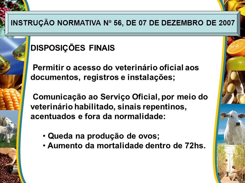 DISPOSIÇÕES FINAIS Permitir o acesso do veterinário oficial aos documentos, registros e instalações; Comunicação ao Serviço Oficial, por meio do veter