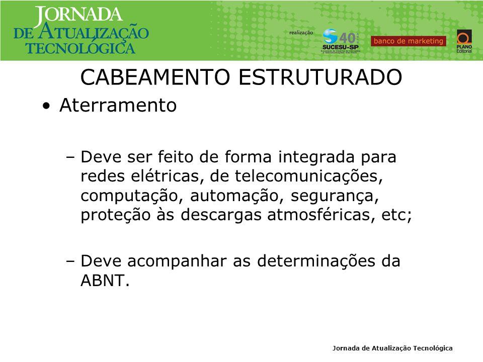 Jornada de Atualização Tecnológica CABEAMENTO ESTRUTURADO Aterramento –Deve ser feito de forma integrada para redes elétricas, de telecomunicações, co