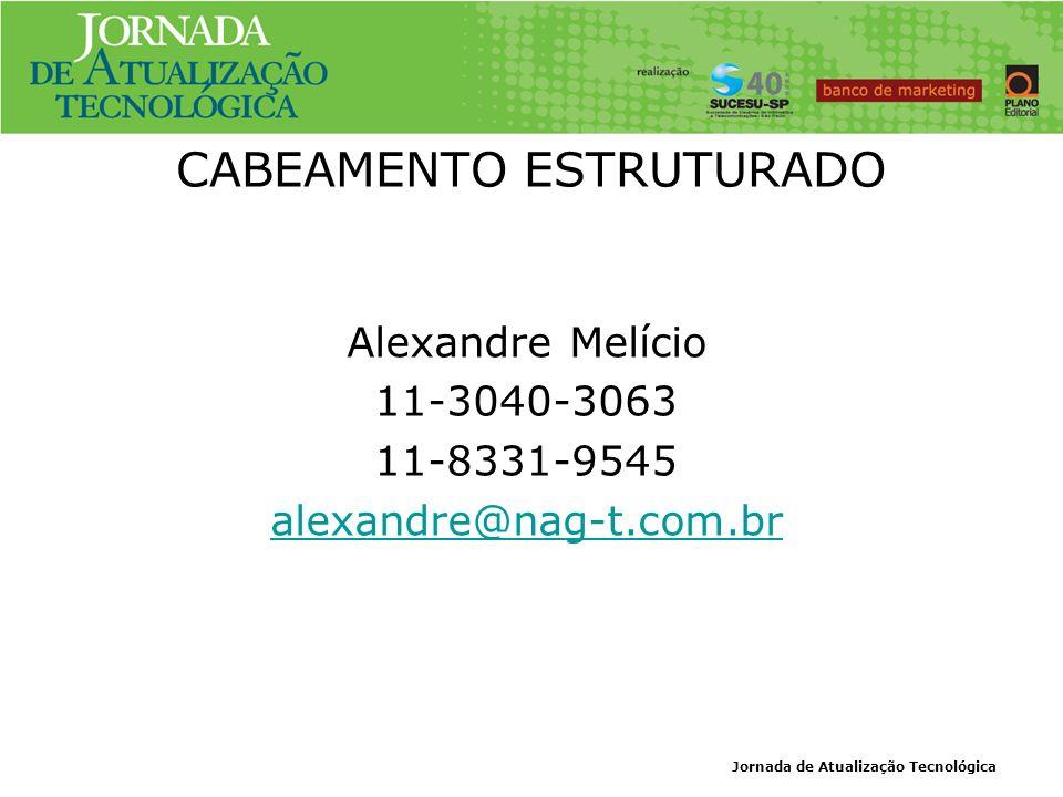 Jornada de Atualização Tecnológica CABEAMENTO ESTRUTURADO Alexandre Melício 11-3040-3063 11-8331-9545 alexandre@nag-t.com.br
