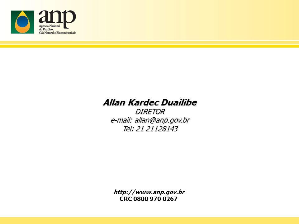 Allan Kardec Duailibe DIRETOR e-mail: allan@anp.gov.br Tel: 21 21128143 http://www.anp.gov.br CRC 0800 970 0267