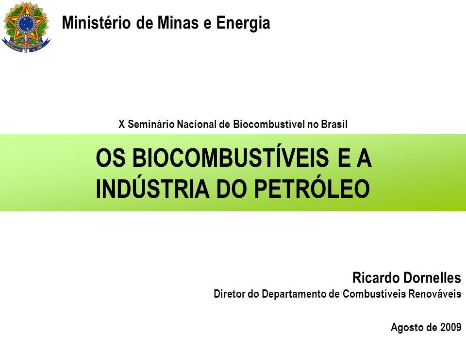 OS BIOCOMBUSTÍVEIS E A INDÚSTRIA DO PETRÓLEO Ricardo Dornelles Diretor do Departamento de Combustíveis Renováveis Agosto de 2009 X Seminário Nacional