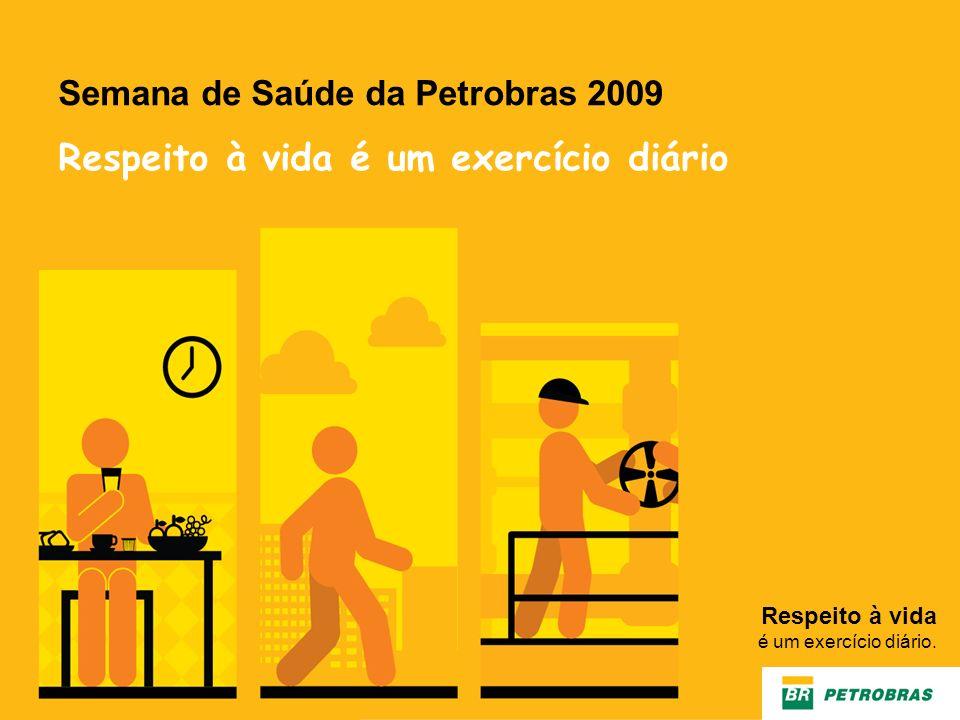 Respeito à vida é um exercício diário. Semana de Saúde da Petrobras 2009 Respeito à vida é um exercício diário