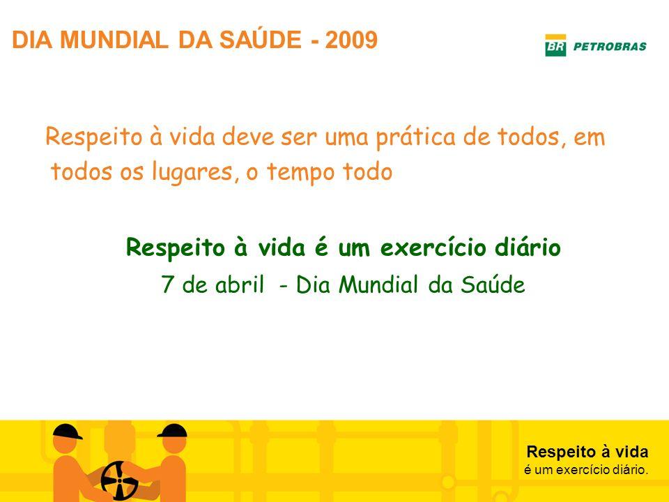 Respeito à vida é um exercício diário. DIA MUNDIAL DA SAÚDE - 2009 Respeito à vida deve ser uma prática de todos, em todos os lugares, o tempo todo Re