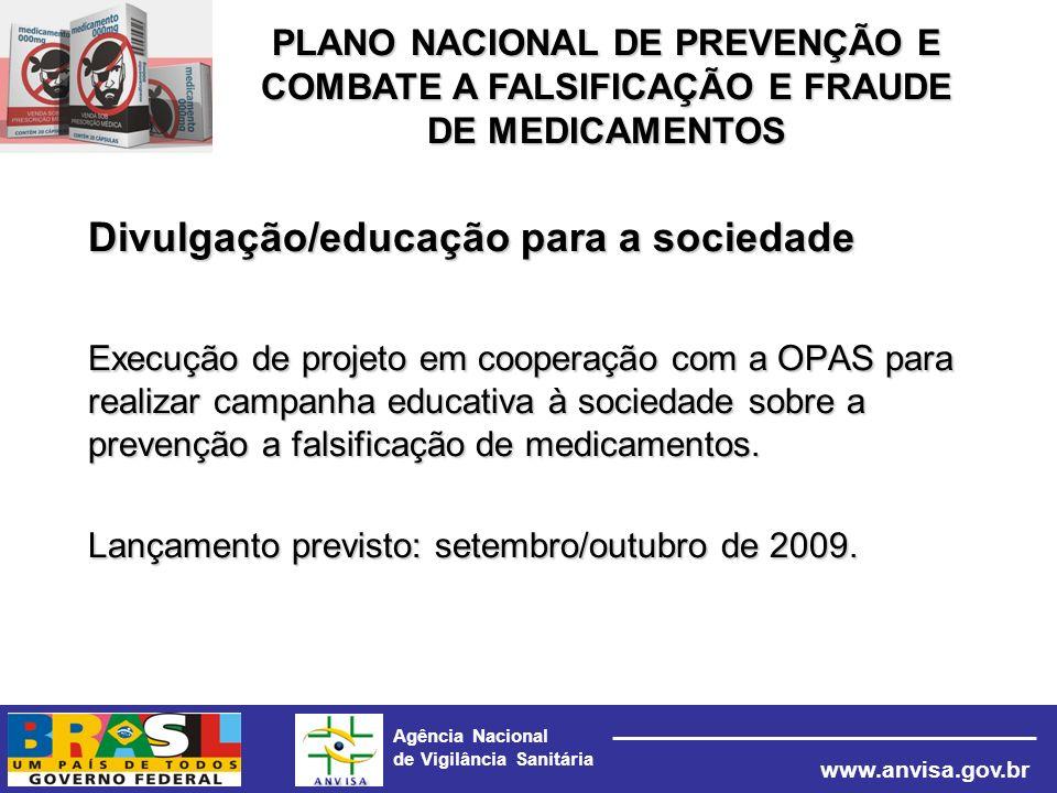 Agência Nacional de Vigilância Sanitária www.anvisa.gov.br Divulgação/educação para a sociedade Execução de projeto em cooperação com a OPAS para real