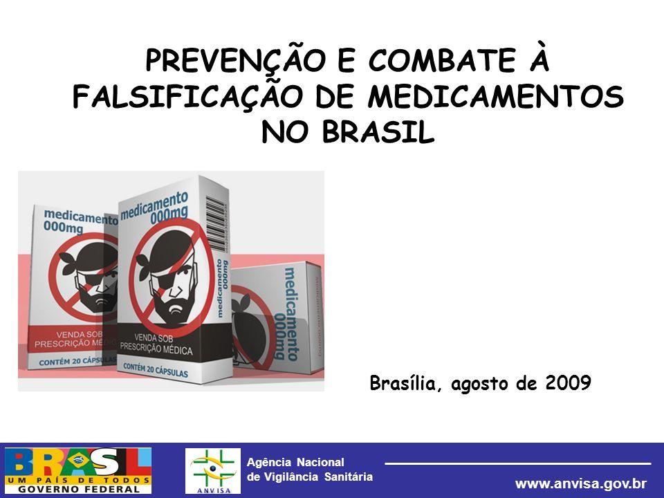 Agência Nacional de Vigilância Sanitária www.anvisa.gov.br PREVENÇÃO E COMBATE À FALSIFICAÇÃO DE MEDICAMENTOS NO BRASIL Brasília, agosto de 2009