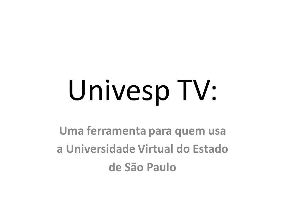 Univesp TV: Uma ferramenta para quem usa a Universidade Virtual do Estado de São Paulo