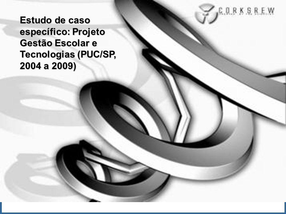 Estudo de caso específico: Projeto Gestão Escolar e Tecnologias (PUC/SP, 2004 a 2009)