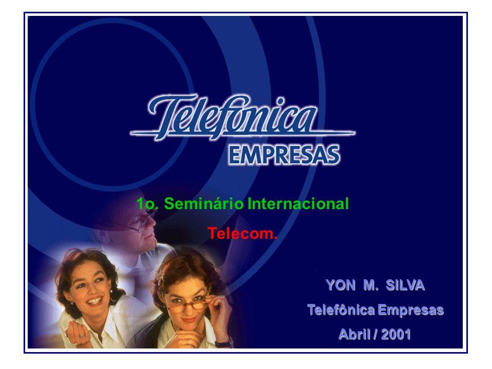 YON M. SILVA Telefônica Empresas Abril / 2001 1o. Seminário Internacional Telecom.