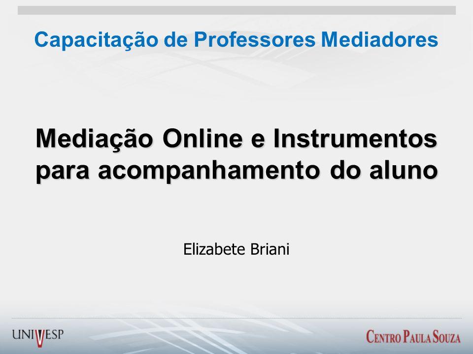 Mediação Online e Instrumentos para acompanhamento do aluno Elizabete Briani Capacitação de Professores Mediadores