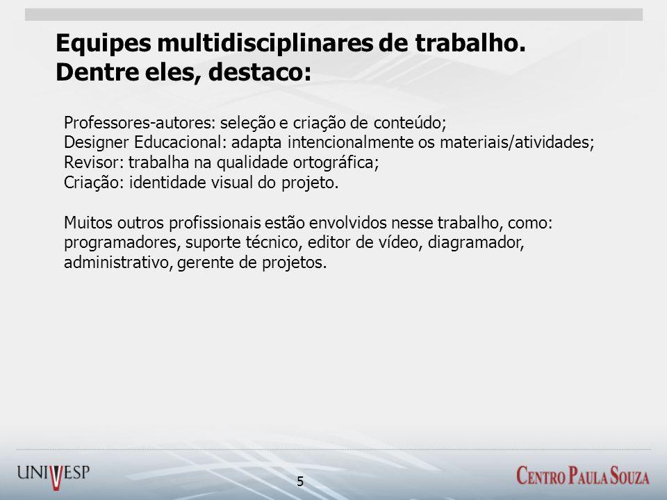 Equipes multidisciplinares de trabalho. Dentre eles, destaco: 5 Professores-autores: seleção e criação de conteúdo; Designer Educacional: adapta inten