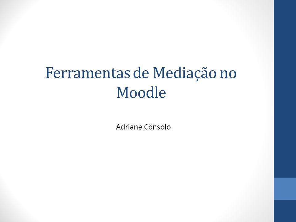 Ferramentas de Mediação no Moodle Adriane Cônsolo