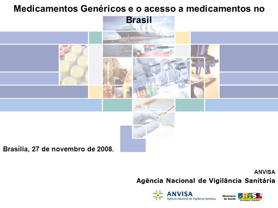 ANVISA Agência Nacional de Vigilância Sanitária Medicamentos Genéricos e o acesso a medicamentos no Brasil Brasília, 27 de novembro de 2008.