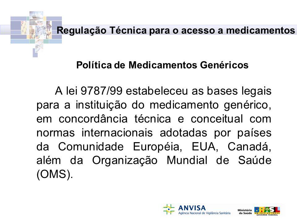 Política de Medicamentos Genéricos A lei 9787/99 estabeleceu as bases legais para a instituição do medicamento genérico, em concordância técnica e con