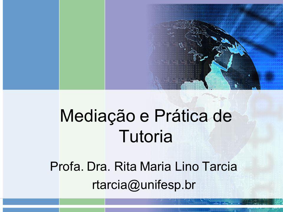 Mediação e Prática de Tutoria Profa. Dra. Rita Maria Lino Tarcia rtarcia@unifesp.br