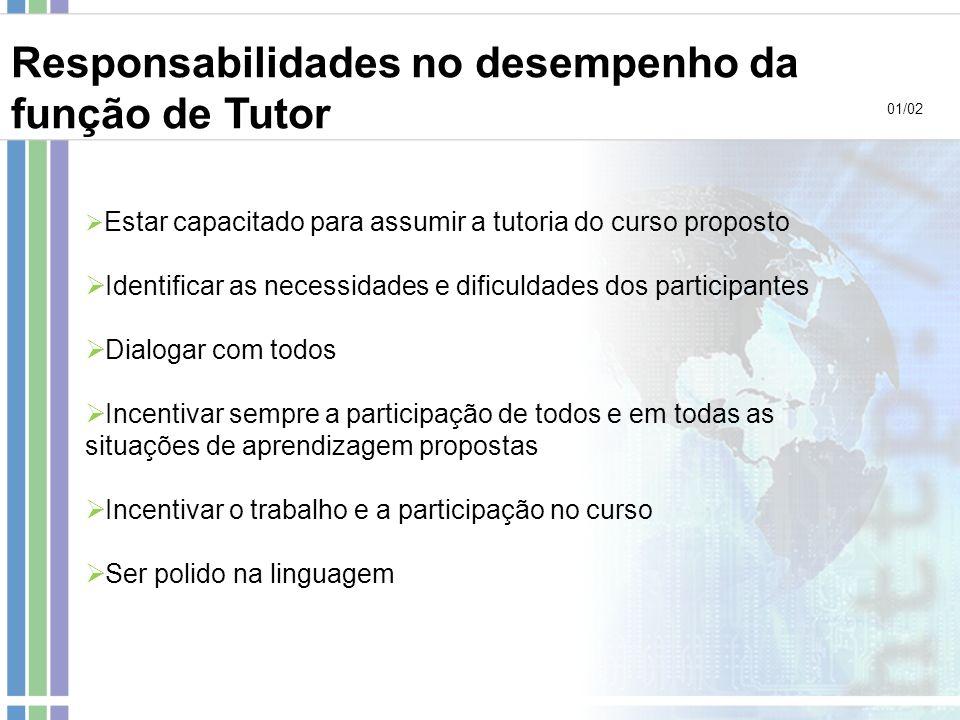 01/02 Responsabilidades no desempenho da função de Tutor Estar capacitado para assumir a tutoria do curso proposto Identificar as necessidades e dific