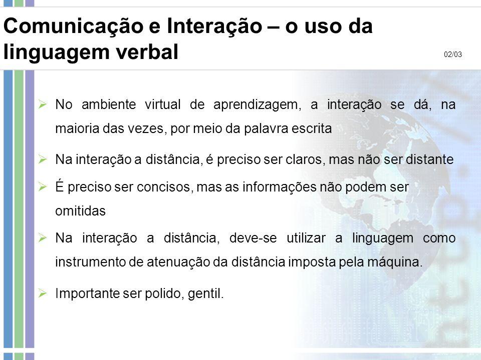 No ambiente virtual de aprendizagem, a interação se dá, na maioria das vezes, por meio da palavra escrita Na interação a distância, é preciso ser clar