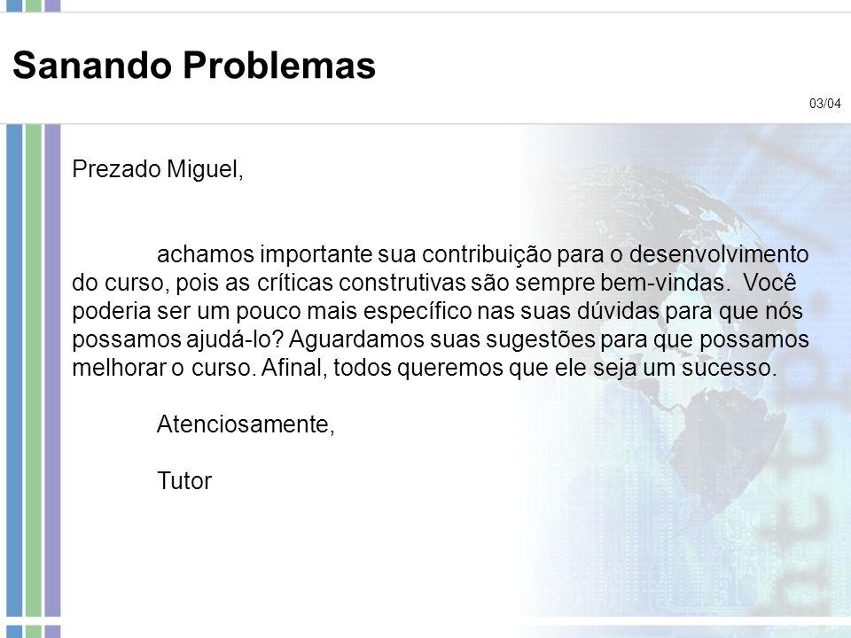 Sanando Problemas 03/04 Prezado Miguel, achamos importante sua contribuição para o desenvolvimento do curso, pois as críticas construtivas são sempre