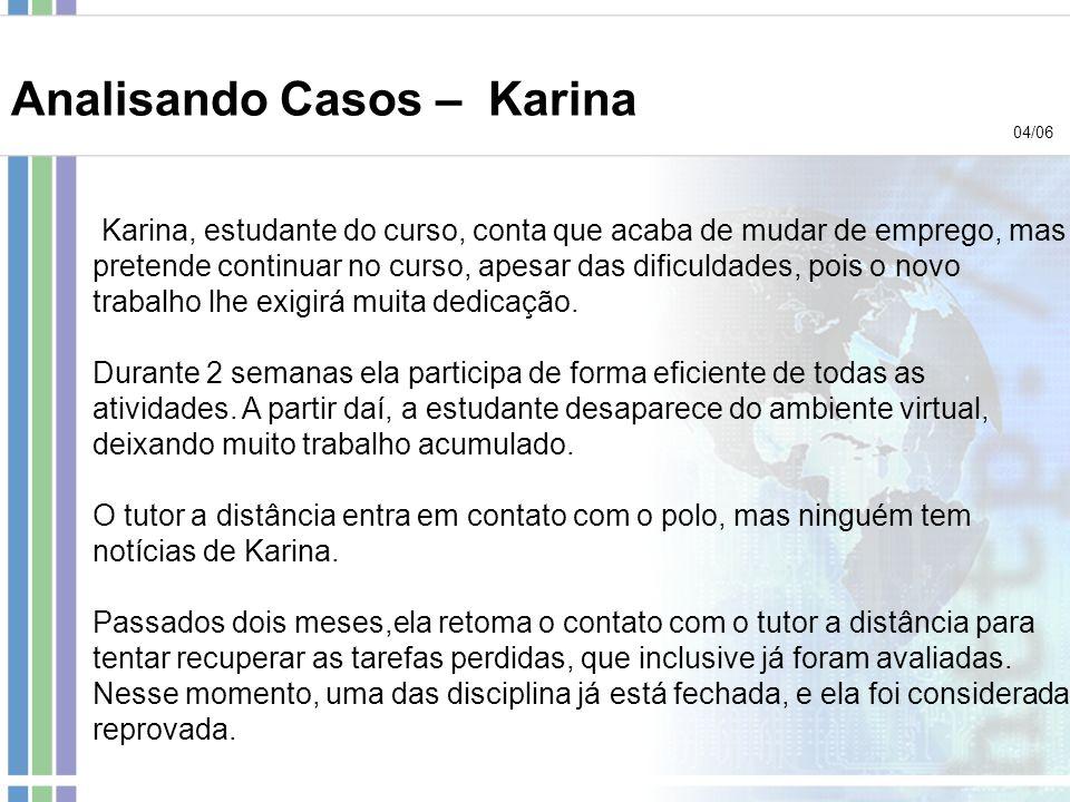 Karina, estudante do curso, conta que acaba de mudar de emprego, mas pretende continuar no curso, apesar das dificuldades, pois o novo trabalho lhe ex