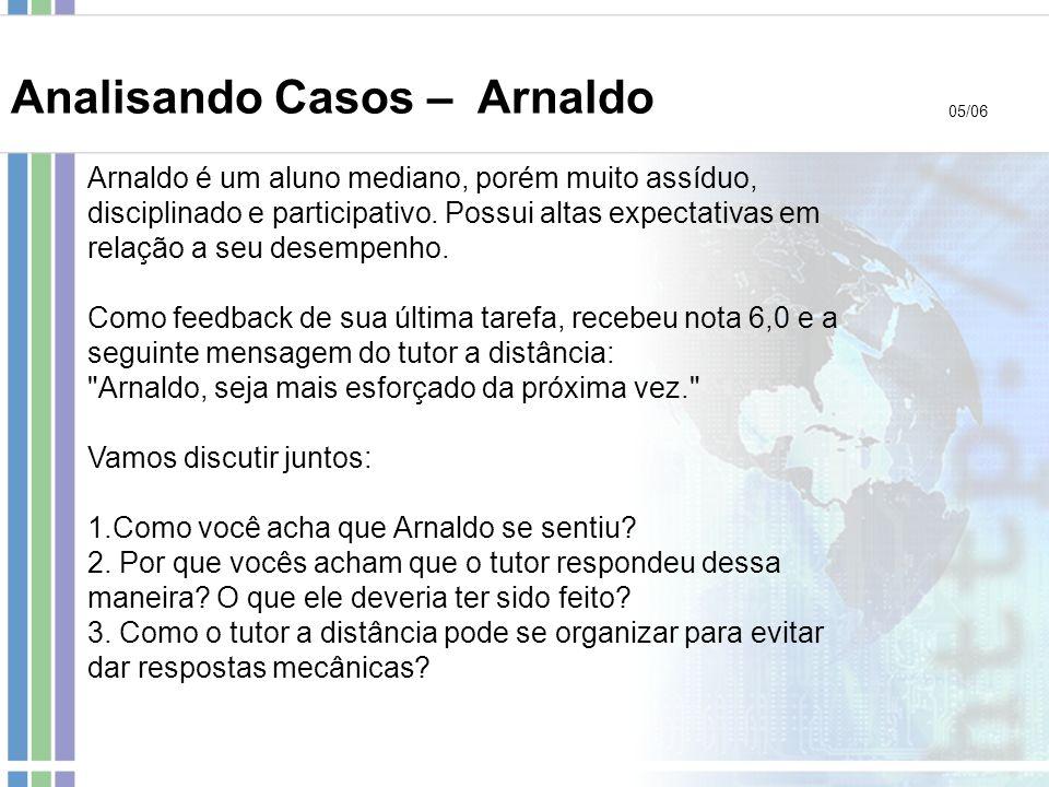 Arnaldo é um aluno mediano, porém muito assíduo, disciplinado e participativo. Possui altas expectativas em relação a seu desempenho. Como feedback de