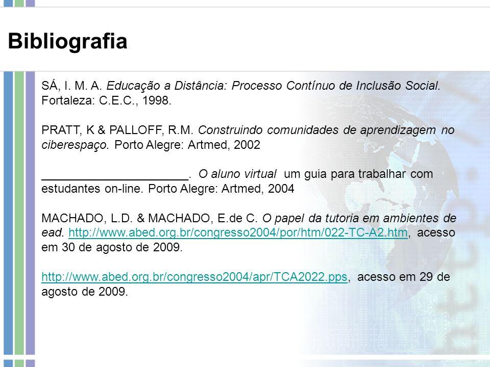 SÁ, I. M. A. Educação a Distância: Processo Contínuo de Inclusão Social. Fortaleza: C.E.C., 1998. PRATT, K & PALLOFF, R.M. Construindo comunidades de