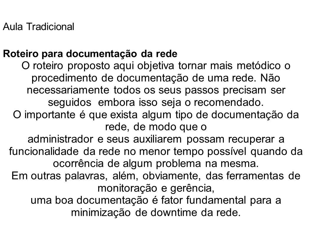 Aula Tradicional Roteiro para documentação da rede O roteiro proposto aqui objetiva tornar mais metódico o procedimento de documentação de uma rede. N