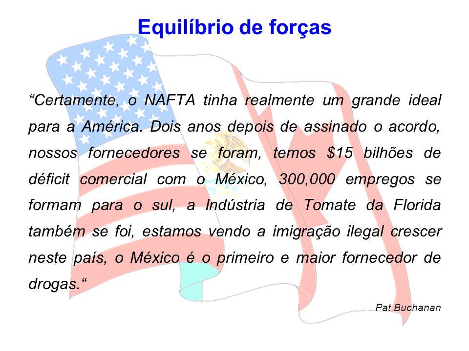 Certamente, o NAFTA tinha realmente um grande ideal para a América. Dois anos depois de assinado o acordo, nossos fornecedores se foram, temos $15 bil