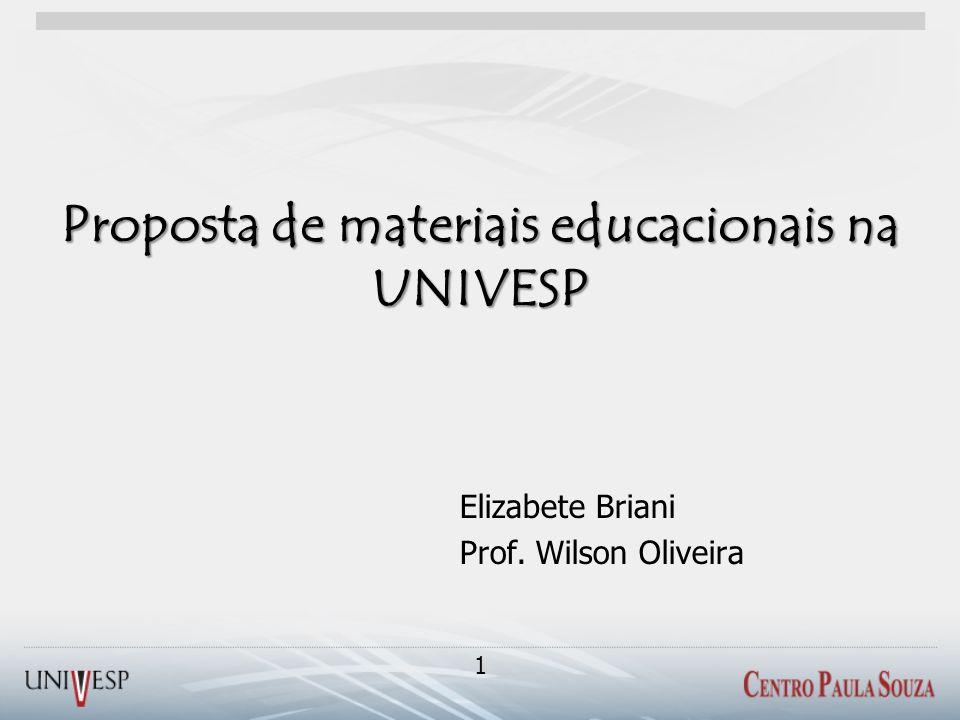 Proposta de materiais educacionais na UNIVESP Elizabete Briani Prof. Wilson Oliveira 1