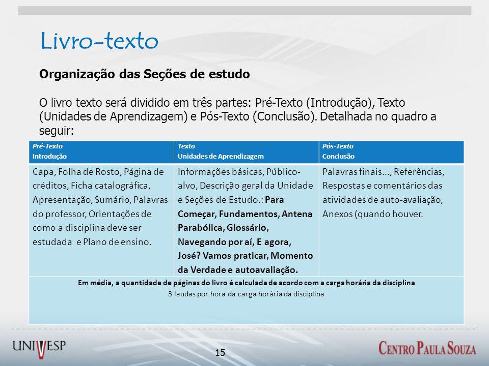 Livro-texto 15 Organização das Seções de estudo O livro texto será dividido em três partes: Pré-Texto (Introdução), Texto (Unidades de Aprendizagem) e Pós-Texto (Conclusão).