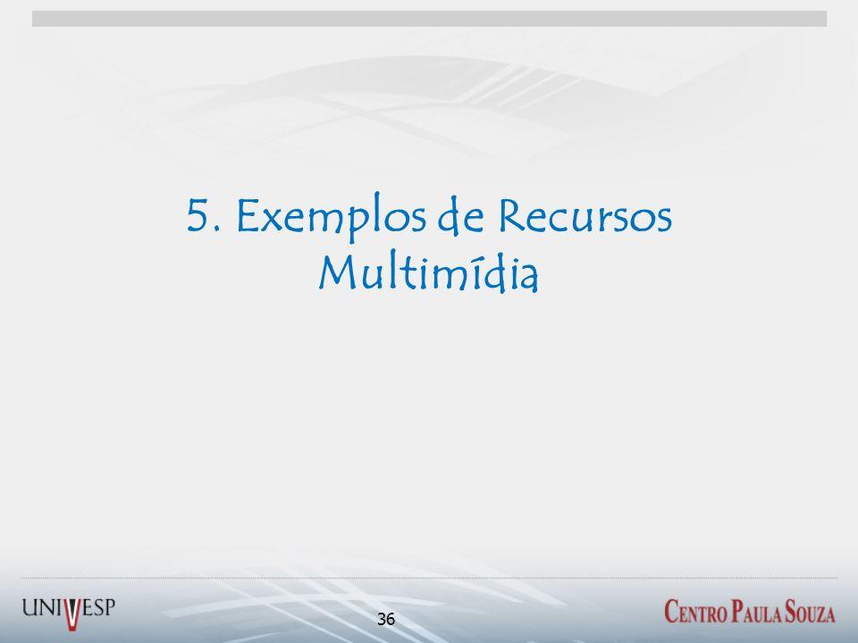 5. Exemplos de Recursos Multimídia 36