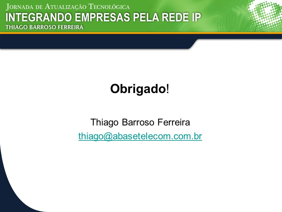 Obrigado! Thiago Barroso Ferreira thiago@abasetelecom.com.br