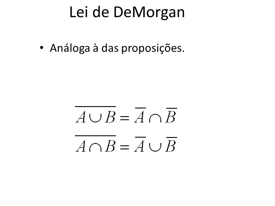 Identidades Identidade: A = A = A U Dominação: A U = U, A = Idempotência: A A = A = A A Duplo complemento: Comutativa: A B = B A, A B=B A Associativa: